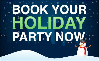 Don't Wait… Book Your Holiday Party Today!
